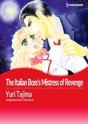 The Italian Boss's Mistress of Revenge - Harlequin Comics ebook by TRISH MOREY, YURI TAJIMA