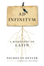 Ad Infinitum - A Biography of Latin ebook by Nicholas Ostler