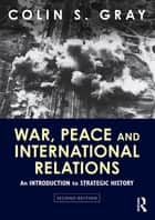 War, Peace and International Relations ebook by Colin S. Gray