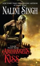 Archangel's Kiss ebook by Nalini Singh