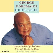 George Foreman's Guide to Life - How to Get Up Off the Canvas When Life Knocks You Down audiobook by George Foreman