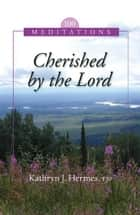 Cherished by the Lord: 100 Meditations ebook by FSP