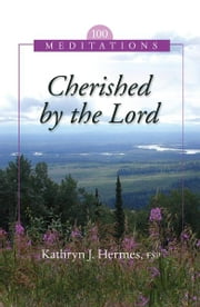 Cherished by the Lord: 100 Meditations ebook by FSP,Kathryn  J. Hermes FSP