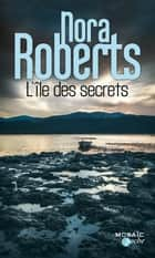 L'île des secrets ebook by Nora Roberts