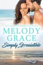 Simply Irresistible ebook by Melody Grace