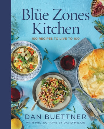 The Blue Zones Kitchen - 100 Recipes to Live to 100 ebook by Dan Buettner
