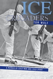Ice Crusaders - A Memoir of Cold War and Cold Sport ebook by Thomas Wolf