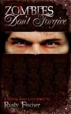 Zombies Don't Forgive ebook by Rusty Fischer