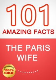 The Paris Wife - 101 Amazing Facts You Didn't Know ebook by G Whiz