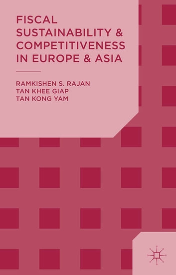 Fiscal Sustainability and Competitiveness in Europe and Asia ebook by R. Rajan,K. Tan