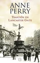 Traición en Lancaster Gate (Inspector Thomas Pitt 31) eBook by Anne Perry