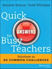 Quick Answers for Busy Teachers - Solutions to 60 Common Challenges ebook by Annette Breaux,Todd Whitaker