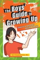 The Boy's Guide to Growing Up - Choices & Changes during Puberty ebook by Terri Couwenhoven