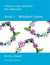 Polymer Clay Jewellery for Beginners - Book 1 Millefiori Canes ebook by Sue Heaser