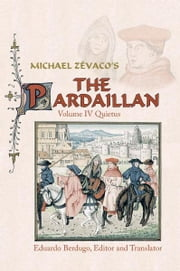 Michael Zévaco's The Pardaillan - Volume IV: Quietus ebook by Ed Berdugo, Editor and Translator