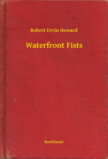 Waterfront Fists ebook by Robert Ervin Howard