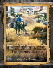 The Reluctant Warrior - The Journey Begins ebook by Charles Green