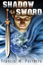 Shadow Of A Sword ebook by Francis W. Porretto