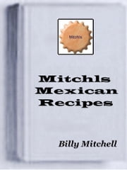 Mitchls Mexican Recipes ebook by Billy Mitchell