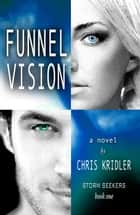 Funnel Vision - Storm Seekers Series, #1 ebook by Chris Kridler