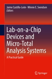 Lab-on-a-Chip Devices and Micro-Total Analysis Systems - A Practical Guide ebook by Jaime Castillo-León,Winnie E. Svendsen