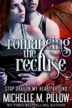 Romancing the Recluse ebook by Michelle M. Pillow
