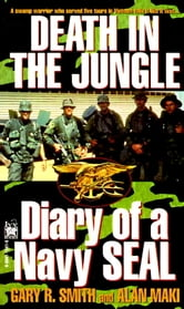 Death in the Jungle - Diary of a Navy Seal ebook by Gary Smith,Alan Maki