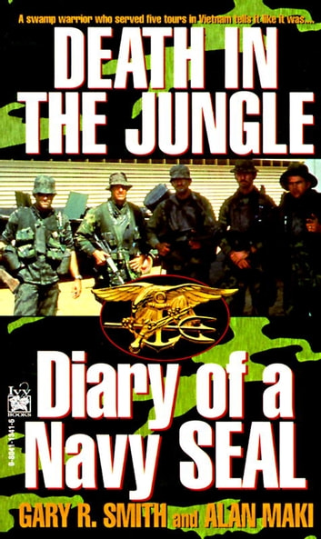 Death in the Jungle - Diary of a Navy Seal ebook by Alan Maki,Gary R. Smith