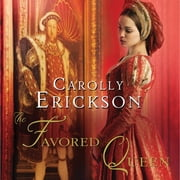 The Favored Queen - A Novel of Henry VIII's Third Wife audiobook by Carolly Erickson