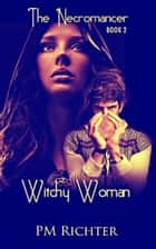 Witchy Woman - Book 2 - The Necromancer - The Necromancer ebook by Pamela M. Richter