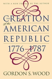 The Creation of the American Republic, 1776-1787 ebook by Gordon S. Wood