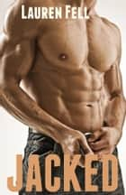 Jacked (M/m/m) ebook by Lauren Fell