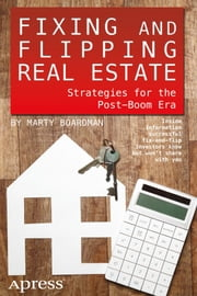 Fixing and Flipping Real Estate - Strategies for the Post-Boom Era ebook by Marty Boardman