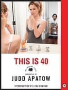This is 40 - The Shooting Script ebook by Judd Apatow