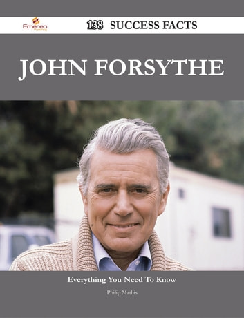 John Forsythe 138 Success Facts - Everything you need to know about John Forsythe ebook by Philip Mathis