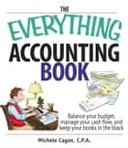 The Everything Accounting Book - Balance Your Budget, Manage Your Cash Flow, And Keep Your Books in the Black ebook by Michele Cagan, CPA