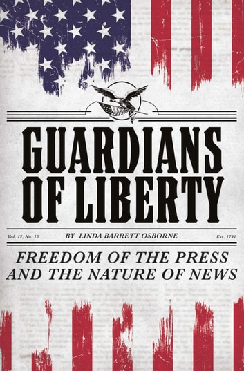 Guardians of Liberty - Freedom of the Press and the Nature of News ebook by Linda Barrett Osborne