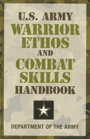 U.S. Army Warrior Ethos and Combat Skills Handbook ebook by Department of the Army