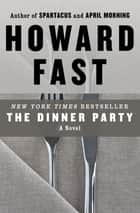 The Dinner Party - A Novel ebook by Howard Fast