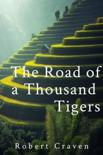 The Road of a Thousand Tigers ebook by Robert Craven
