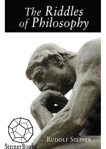 The Riddles of Philosophy - Presented in an Outline of Its History ebook by Rudolf Steiner