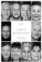 Time's Witnesses: Women's Voices from the Holocaust ebook by Jakob Lothe, Dr Anne Marie Hagen
