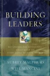 Building Leaders - Blueprints for Developing Leadership at Every Level of Your Church ebook by Aubrey Malphurs,Will Mancini