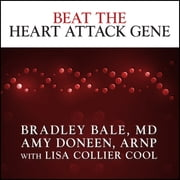 Beat the Heart Attack Gene - The Revolutionary Plan to Prevent Heart Disease, Stroke, and Diabetes audiobook by Bradley Bale, M.D., Amy Doneen, ARNP, Lisa Collier Cool