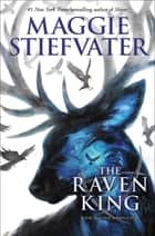 The Raven King (The Raven Cycle, Book 4) ebook by Maggie Stiefvater