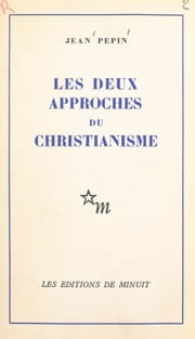 Les deux approches du christianisme ebook by Jean Pépin
