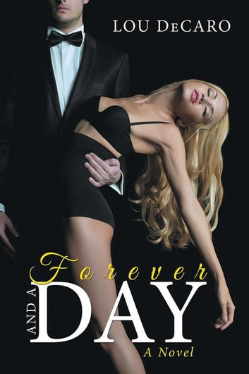 Forever and a Day - A Novel ebook by Lou DeCaro