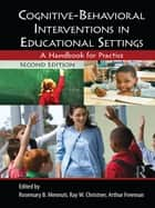 Cognitive-Behavioral Interventions in Educational Settings ebook by Rosemary B. Mennuti,Ray W. Christner,Arthur Freeman