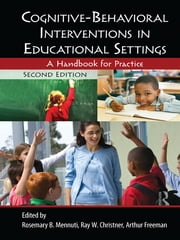 Cognitive-Behavioral Interventions in Educational Settings - A Handbook for Practice ebook by Rosemary B. Mennuti,Ray W. Christner,Arthur Freeman