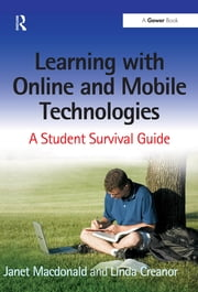 Learning with Online and Mobile Technologies - A Student Survival Guide ebook by Janet MacDonald, Linda Creanor